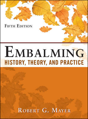 Embalming, 5th ed.- History, Theory & Practice