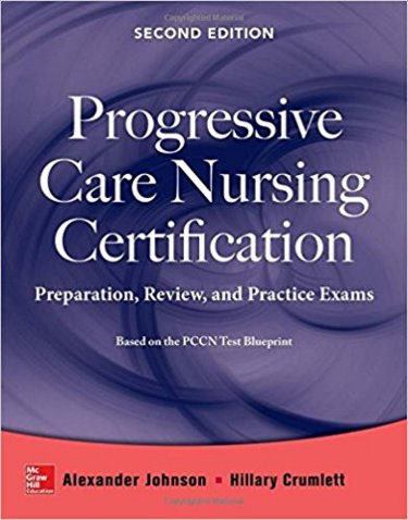 Progressive Care Nursing Certification, 2nd ed.- Preparation,Review, and Practice Exam