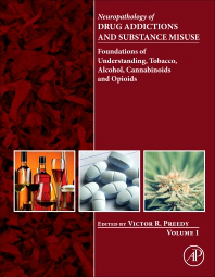 Neuropathology of Drug Addictions & Substance MisuseVolume.1- Foundations of Understanding, Tobaco, Alcohol,Cannabinoids & Opioids