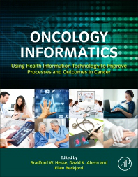 Oncology Informatics- Using Health Information Technology to ImproveProcesses & Outcomes in Cancer