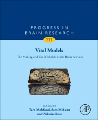 Progress in Brain Research, Vol.233- Vital Models : the Making & Use of Models inThe Brain Sciences