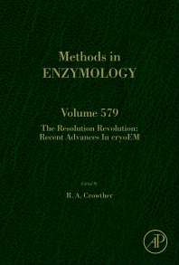 Methods in Enzymology, Vol.579- Resolution Revolution: Recent Advances in Cryoem