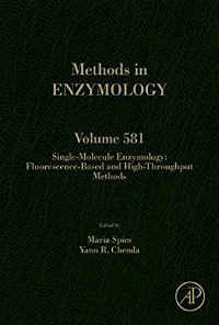 Methods in Enzymology, Vol.581- Single-Molecule Enzymolodgy:Fluorescence-Based & High-Throughput Methods