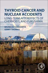 Thyroid Cancer and Nuclear Accidents- Long-Term Aftereffects of Chernobyl and Fukushima