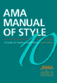 AMA Manual of Style, 10th ed.- Guide for Authors & Editors