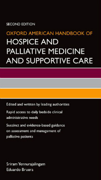 Oxford American Handbook of Hospice & PalliativeMedicine & Supportive Care, 2nd ed.