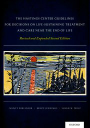 Hastings Center Guidelines for Decisions on Life-Sustaining Treatment & Care Near End of Life,Revised & Expanded 2nd ed.