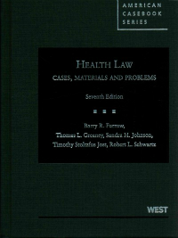 Health Law, 7th ed.- Cases, Materials & Problems