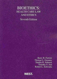 Bioethics, 7th ed.- Health Care Law & Ethics