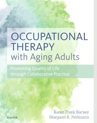 Occupational Therapy with Aging Adults- Promoting Quality of Life Through CollaborativePractice