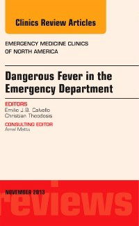 Dangerous Fever in the Emergency Department- An Issue of Emergency Medicine Clinics of NorthAmerica