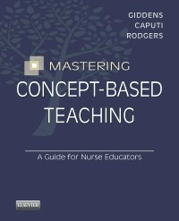 Mastering Concept-Based Teaching- A Guide for Nurse Educators