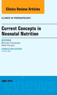 Current Concepts in Neonatal Nutrition- Issue of Clinics in Perinatology