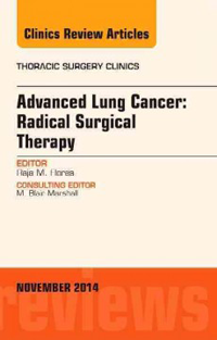 Advanced Lung Cancer: Radical Surgical Therapy- An Issue of Thoracic Surgery Clinics (Vol.24,No.4)