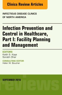 Infection Prevention & Control in Healthcare, Part I: Facility Planning & Management(Infectious Disease Clinics of North America, Vol.30,No.3)