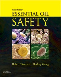 Essential Oil Safety, 2nd ed-A Guide for Health Care Professionals