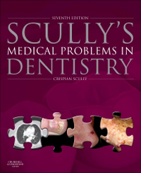 Scully's Medical Problems in Dentistry, 7th ed.