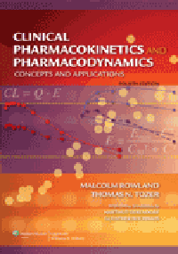 Clinical Pharmacokinetics & Pharmacodynamics, 4th ed.- Concepts & Applications