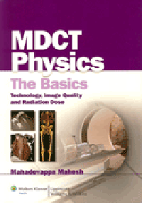 MDCT Physics- Basics Technology, Image Quality & Radiation Dose