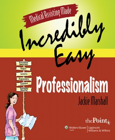 Medical Assisting Made Incredibly Easy !- Professionalism