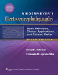 Niedermeyer's Electroencephalography, 6th ed.- Basic Principles, Clinical Applications, & RelatedFields