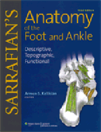 Sarrafian's Anatomy of the Foot & Ankle, 3rd ed.- Descriptive, Topographic, Functional