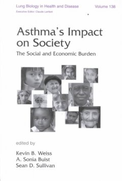 Lung Biology in Health & Disease, Vol.138- Asthma's Impact on Society: the Social & EconomicBurden
