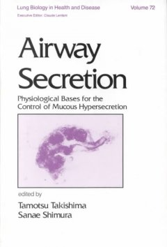 Lung Biology in Health & Disease, Vol.72- Airway Secretion: Physiological Bases for the ControlOf Mucous Hypersecretion
