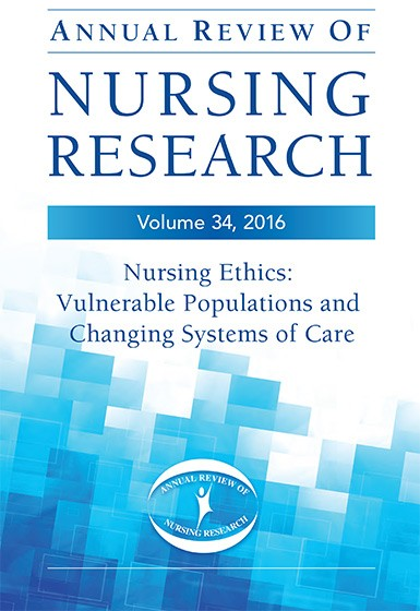 Annual Review of Nursing Research, Vol.34, 2016- Nursing Ethics: Vulnerable Populations and ChangingSystems of Care