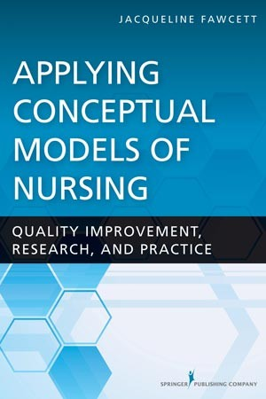 Applying Conceptual Models of Nursing- Quality Improvement, Research, & Practice