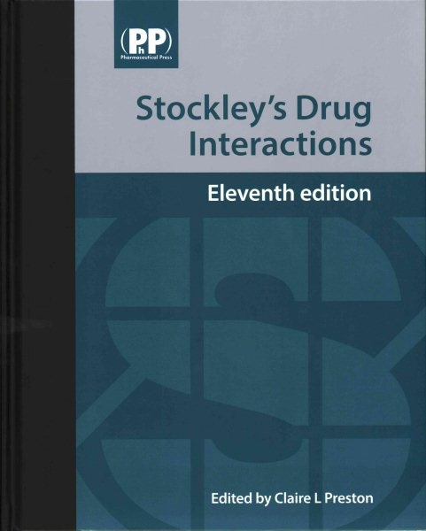 Stockley's Drug Interactions, 11th ed.- A Source Book of Interactions, Their Mechanisms,Clinical Importance & Management