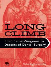 Long Climb- From Barber-Surgeons to Doctors of Dental Surgery