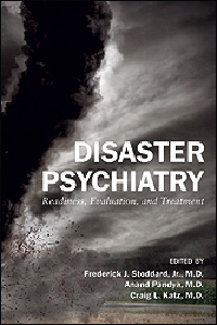 Disaster Psychiatry- Readiness, Evaluation & Treatment