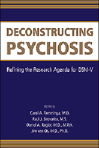 Deconstructing Psychosis- Refining the Research Agenda for DSM-V