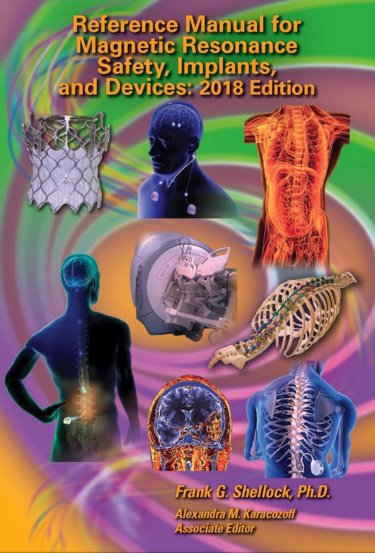Reference Manual for Magnetic Resonance Safety,Implants & Devices: 2018 ed.