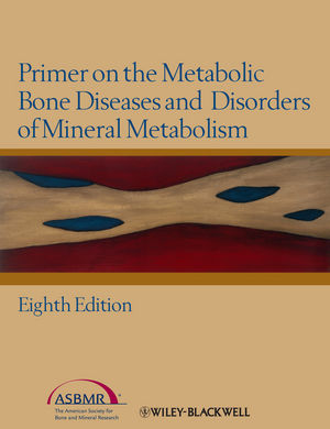 Primer on the Metabolic Bone Diseases & Disorders ofMineral Metabolism, 8th ed.