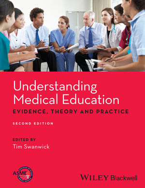 Understanding Medical Education, 2nd ed.- Evidence, Theory & Practice