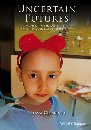 Uncertain Futures- Communication & Culture in Childhood Cancer Treatment