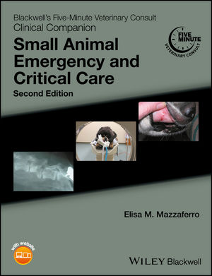 Blackwell's Five-Minute Veterinary Consult ClinicalCompanion: Small Animal Emergency & Critical Care, 2ndEd.