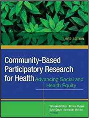 Community-Based Participatory Research for Health,3rd ed.- Advancing Social & Health Equity