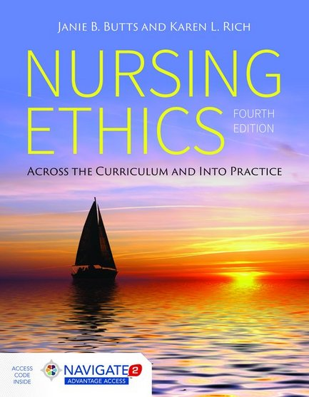 Nursing Ethics, 4th ed.- Across the Curriculum & Into Practice