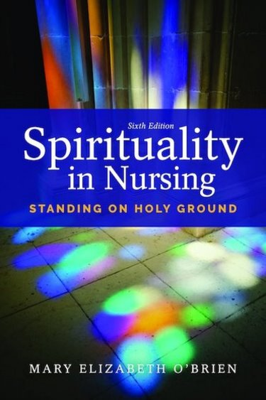 Spirituality in Nursing, 6th ed.- Standing on Holy Ground