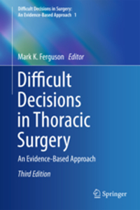Difficult Decisions in Thoracic Surgery, 3rd ed.- An Evidence-Based Approach
