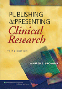 Publishing & Presenting Clinical Research, 3rd ed.