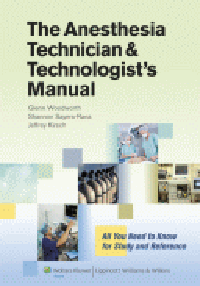 Anesthesia Technician & Technologist's Manual- All You Need to Know for Study and Reference
