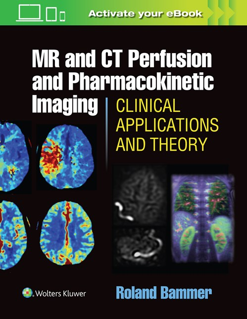 MR & CT Perfusion & Pharmacokinetic Imaging- Clinical Applications & Theory