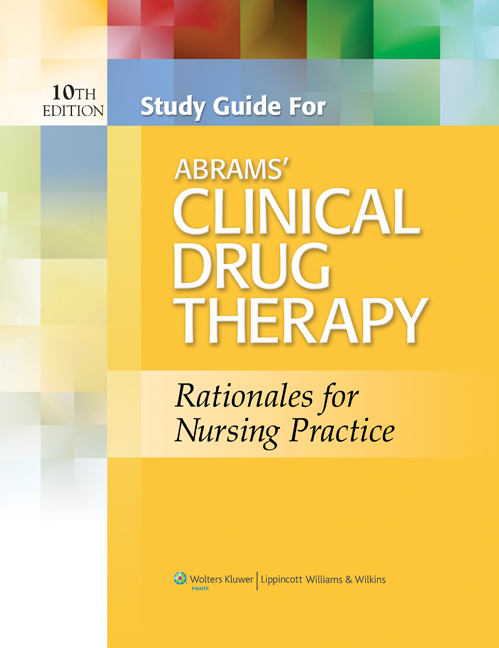 Study Guide for Abrams' Clinical Drug Therapy, 10th ed.- Rationales for Nursing Practice