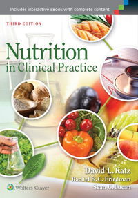 Nutrition in Clinical Practice, 3rd ed.- Comprehensive, Evidence-Based Manual for thePractitioner