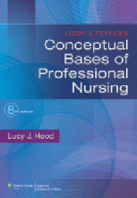 Leddy & Pepper's Conceptual Bases of ProfessionalNursing, 8th ed.