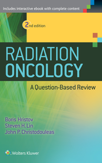Radiation Oncology, 2nd ed.- A Question-Based Review